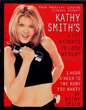 Kathy Smith Lift Weights to Lose Weight 1 Hour A Week to the Body You Want, Exercise Book, NEW