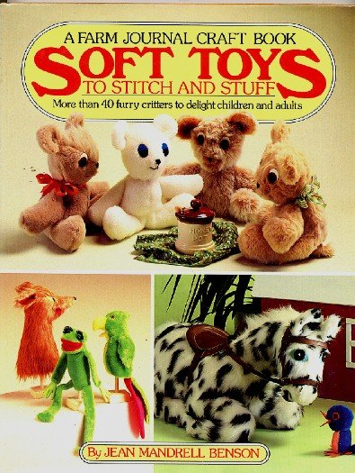 Soft Toys to Stitch and Stuff, Farm Journal Craft Book, How To Sew Stuffed Animals