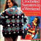Great Crocheted Sweaters in a Weekend 50 Easy and Enchanting Designs to Make Theiss & Rankin book