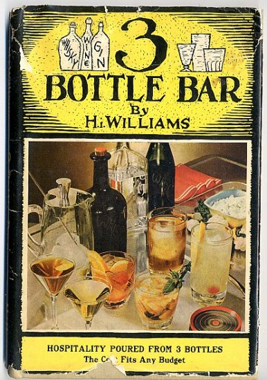 3 Bottle Bar H I Williams Vintage cocktail alcohol drink cookbook WWII 1944 hc+dj
