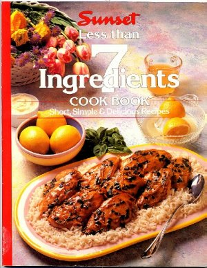 Sunset Less Than 7 Ingredients Cook Book Easy Recipe Cookbook