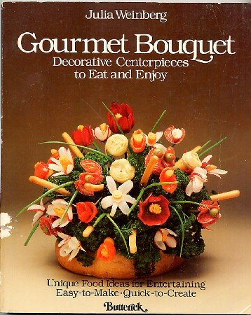 Gourmet Bouquet  Decorative Centerpieces to Eat and Enjoy Weinberg Edible Party Table Book