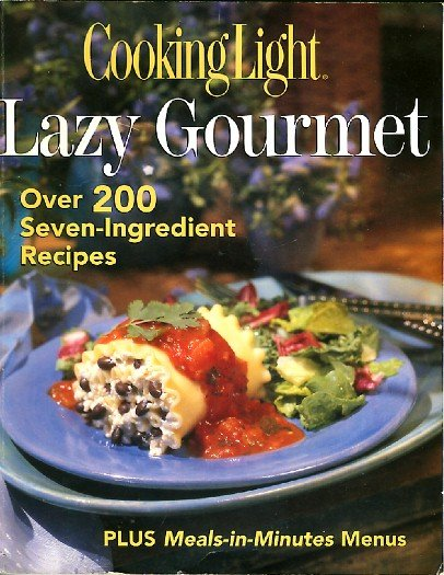 Cooking Light Lazy Gourmet Over 200 7 Ingredient Recipes Low Fat Cookbook