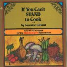 If You Cant STAND to Cook Recipes for Handicapped Homemaker Cookbook Gifford