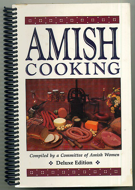 Amish Cooking Deluxe Coilbound Edition Cookbook - Vintage to Modern Recipes