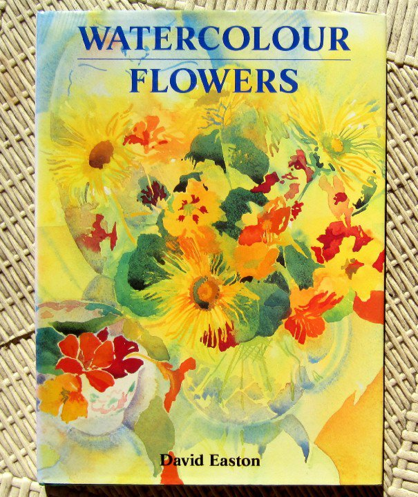 Watercolour Flowers David Easton Floral Watercolor Painting How To Book hc+dj