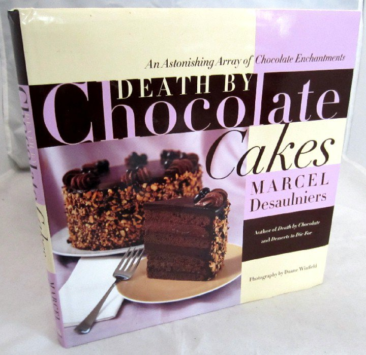 Death by Chocolate Cakes Marcel Desaulniers Dessert Cookbook 1st ed hc+dj