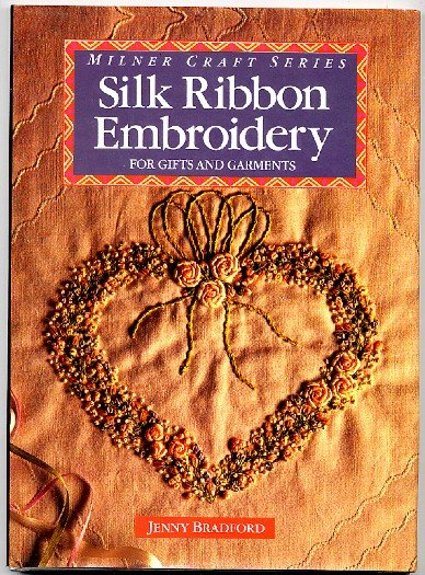 Silk Ribbon Embroidery for Gifts and Garments Bradford Milner Craft Book