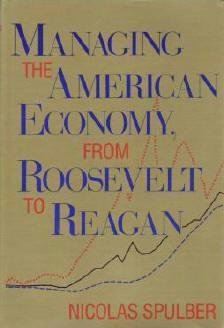 Managing the American Economy from Roosevelt to Reagan by Nicolas Spulber 0253336694