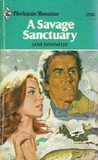 A Savage Sanctuary Jane Donnelly Harlequin First Issue 1979 - 037302293x