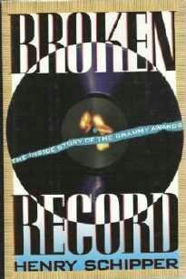 Broken Record - Inside Story of the Grammy Awards Hardcopy by Henry Schipper 1559721049