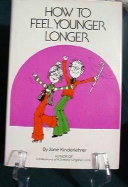 How to Feel Younger Longer by Jane Kinderlehrer Rodell Press 0878570837