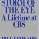 In the Storm of the Eye : A Lifetime at Cbs by Bill Leonard - As New - Hardcopy 0399132554