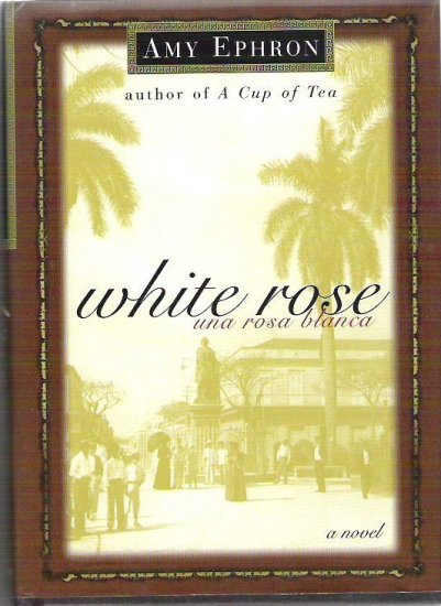 White Rose Una Rosa Blanca True Story - Amy Ephron - Unread - 0688163149