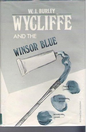 Wycliffe And The Winsor Blue - W J Burley Hardcopy 0385243111