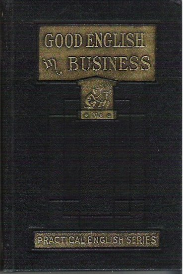 Good English in Business Practical English series 1929 by Grenville Kleiser