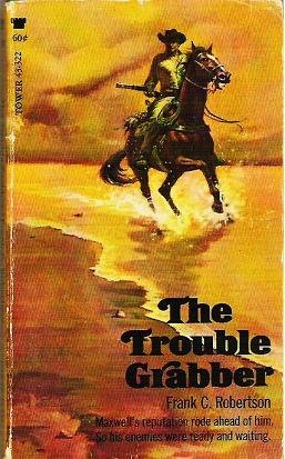 The Trouble Grabber by Frank C Robertson - a 1965 Western