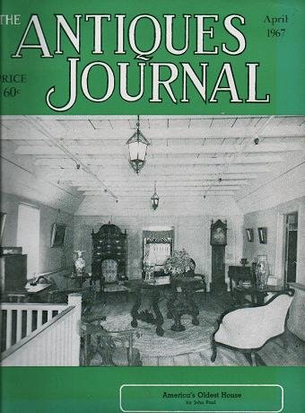 The Antiques Journal April 1967 Americas Oldest House