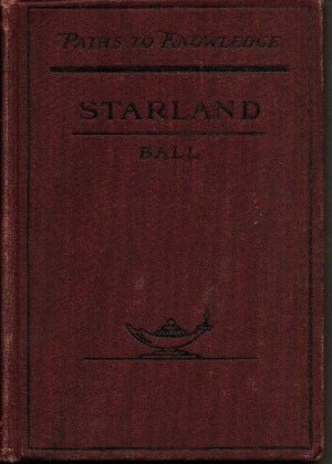 Star-land - Sir Robert Stawell Ball - Paths to Knowledge
