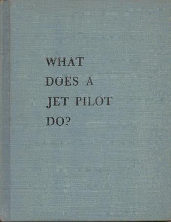 What does a jet pilot do - Robert Wells - 1959 Hardcover book