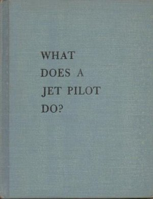 What does a jet pilot do - Robert Wells - 1959 Hardcover book