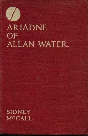 Ariadne of Allan Water - Sidney McCall 1914 Antique Book