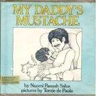 My Daddys Mustache by Naomi Panush Salus Hardcopy 0385131895