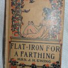 Collectors edition - original - Flat-Iron For a Farthing Mrs. J.H. Ewing 1895