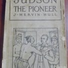 Judson the Pioneer J. Mervin Hull 1913
