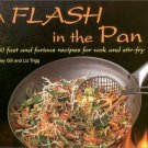 A Flash in the Pan: 100 Fast and Furious Recipes for Wok and Stir-Fry Shirley Gill and Liz Trigg