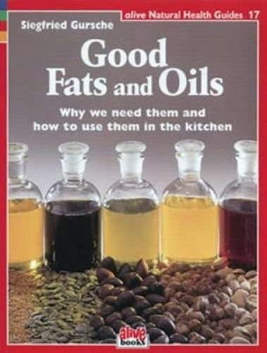 Good Fats and Oils (Alive Natural Health Guides) by Siegfried Gursche.