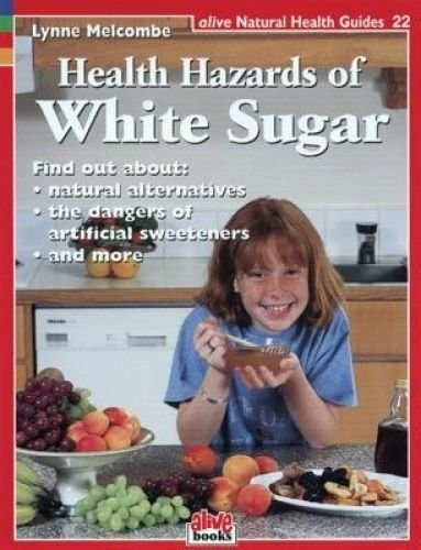 The Health Hazards of White Sugar by Lynne Melcombe.