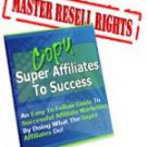Copy the SUPER Affiliates to Success - The Easy Guide!