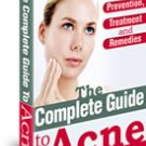 The Complete Guide to Acne Prevention, Treatment and Remedies!