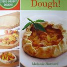 Ready, Set, Dough!: Incredibly Easy and Delicious Ways to Use Store-Bought Doughs cookbook
