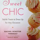 Sweet Chic: Stylish Treats Baking Cookbook by Rachel Thebault