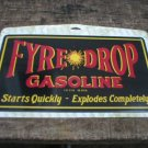 FYRE DROP GASOLINE TIN SIGN METAL ADV AD SIGNS F