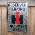 RESERVED PARKING IH EQUIPMENT ONLY SIGN TRACTOR SIGNS S