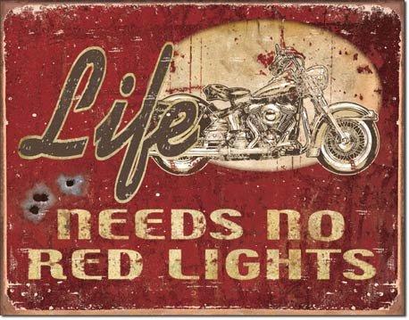 LIFE NEEDS NO RED LIGHTS TIN SIGN RETRO METAL ADV SIGNS I