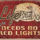 LIFE NEEDS NO RED LIGHTS TIN SIGN RETRO METAL ADV SIGNS I