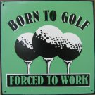 BORN TO GOLF TIN METAL SIGN