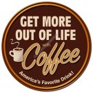 COFFEE GET MORE OUT OF LIFE Heavy Metal Sign