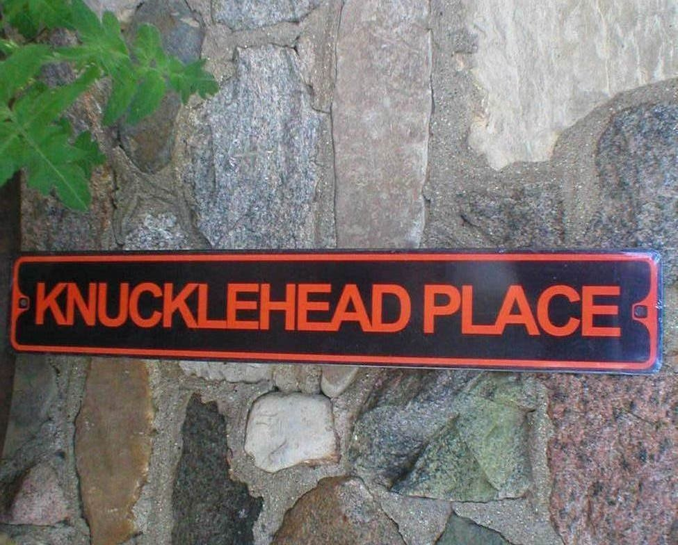 KNUCKLEHEAD PLACE METAL SIGN