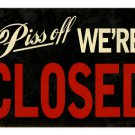 WE'RE CLOSED PISS OFF HEAVY METAL SIGN