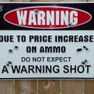 WARNING SHOT AMMO PRICE large aluminum METAL SIGN HOME GARAGE DECOR