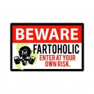 Beware Fartoholic Enter at Your Own Risk Metal Sign 12x18