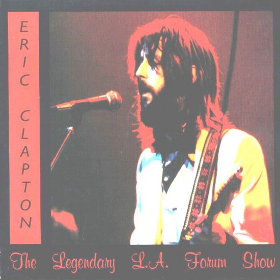 Eric Clapton The Legendary L.A. Forum Show August 14, 1975