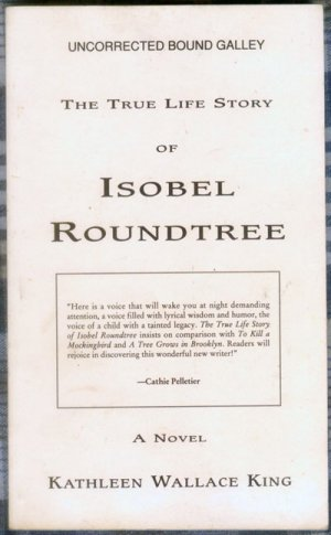 True Life Story of Isobel Roundtree, Kathleen Wallace King - First Edition uncorrected bound galley