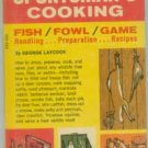 Sportsman's Cooking, Fish Fowl Game, Handling Preparation Recipes, Field and Stream, Laycock 1967 PB