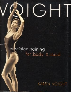 Voight: Precision Training for Body & Mind by Karen Voight